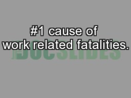 #1 cause of work related fatalities.