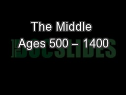 The Middle Ages 500 – 1400