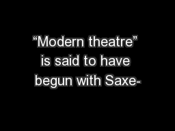 """""""Modern theatre"""" is said to have begun with Saxe-"""