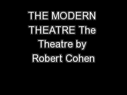 THE MODERN THEATRE The Theatre by Robert Cohen PowerPoint PPT Presentation
