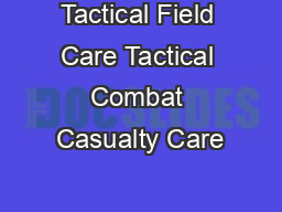 Tactical Field Care Tactical Combat Casualty Care PowerPoint PPT Presentation