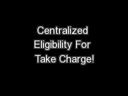 Centralized Eligibility For Take Charge!