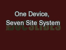 One Device, Seven Site System