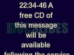 MATTHEW 22:34-46 A free CD of this message will be available following the service