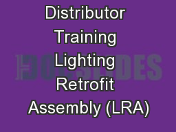 Distributor Training Lighting Retrofit Assembly (LRA) PowerPoint PPT Presentation