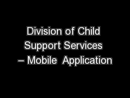 Division of Child Support Services – Mobile  Application PowerPoint PPT Presentation