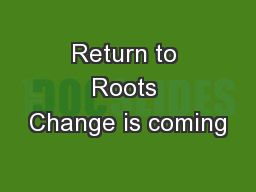 Return to Roots Change is coming