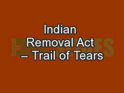 Indian Removal Act – Trail of Tears