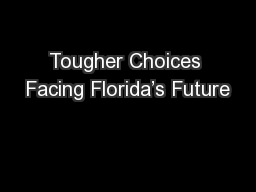 Tougher Choices Facing Florida's Future PowerPoint PPT Presentation