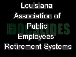 Louisiana Association of Public Employees' Retirement Systems PowerPoint PPT Presentation