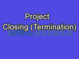 Project  Closing (Termination)