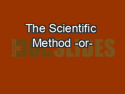 The Scientific Method -or-