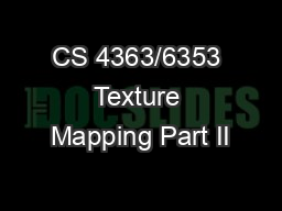 CS 4363/6353 Texture Mapping Part II PowerPoint PPT Presentation