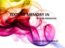 Texture Memory -in CUDA Perspective PowerPoint PPT Presentation