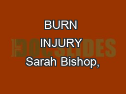 BURN INJURY Sarah Bishop,