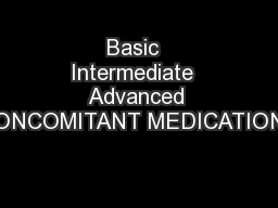 Basic  Intermediate  Advanced CONCOMITANT MEDICATIONS PowerPoint PPT Presentation