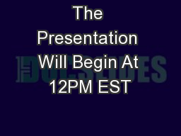 The Presentation Will Begin At 12PM EST