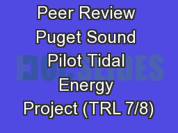 Water Power Peer Review Puget Sound Pilot Tidal Energy Project (TRL 7/8)