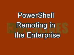 PowerShell Remoting in the Enterprise
