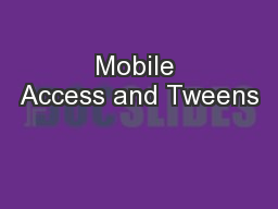 Mobile Access and Tweens