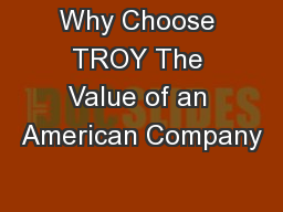 Why Choose TROY The Value of an American Company