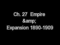 Ch. 27  Empire & Expansion 1890-1909