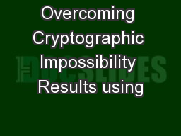 Overcoming Cryptographic Impossibility Results using