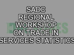 SADC REGIONAL WORKSHOP ON TRADE IN SERVICES STATISTICS
