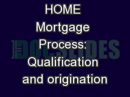 HOME Mortgage Process: Qualification and origination PowerPoint PPT Presentation