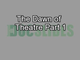 The Dawn of Theatre Part 1