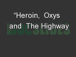 """""""Heroin,  Oxys  and  The Highway"""