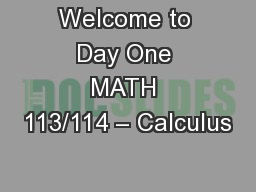 Welcome to Day One MATH 113/114 � Calculus