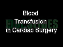 Blood Transfusion in Cardiac Surgery PowerPoint PPT Presentation
