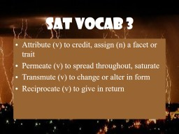 SAT VOCAB 3 Attribute (v) to credit, assign (n) a facet or trait