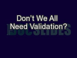 Don't We All Need Validation?