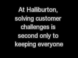 At Halliburton, solving customer challenges is second only to keeping everyone