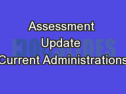 Assessment Update Current Administrations