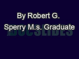 By Robert G. Sperry M.s. Graduate