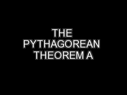 THE PYTHAGOREAN THEOREM A