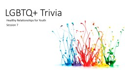 LGBTQ  Trivia Healthy Relationships for Youth