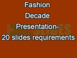 Fashion Decade Presentation- 20 slides requirements