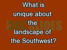 Big Question:  What is unique about the landscape of the Southwest?