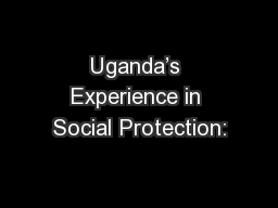 Uganda's Experience in Social Protection: