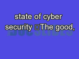 state of cyber security 	The good,
