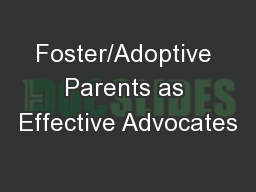 Foster/Adoptive Parents as Effective Advocates
