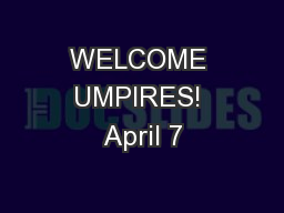 WELCOME UMPIRES! April 7