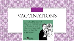Vaccinations Purpose Vaccination is a method of giving