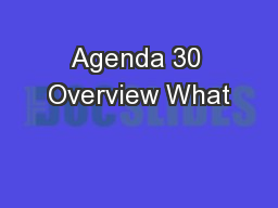 Agenda 30 Overview What