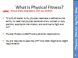 TC 3-22.20 states �Army physical readiness is defined as the ability to meet the physical demands