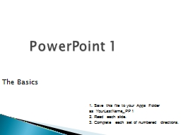 PowerPoint 1 The Basics 1. Save this file to your Apps Folder